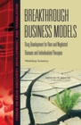 Breakthrough Business Models : Drug Development for Rare and Neglected Diseases and Individualized Therapies: Workshop Summary - eBook