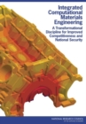 Integrated Computational Materials Engineering : A Transformational Discipline for Improved Competitiveness and National Security - eBook