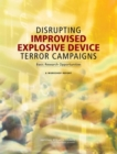Disrupting Improvised Explosive Device Terror Campaigns : Basic Research Opportunities: A Workshop Report - eBook