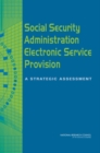 Social Security Administration Electronic Service Provision : A Strategic Assessment - eBook