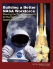 Building a Better NASA Workforce : Meeting the Workforce Needs for the National Vision for Space Exploration - eBook