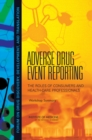 Adverse Drug Event Reporting : The Roles of Consumers and Health-Care Professionals: Workshop Summary - eBook