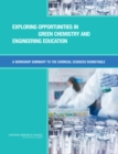 Exploring Opportunities in Green Chemistry and Engineering Education : A Workshop Summary to the Chemical Sciences Roundtable - eBook