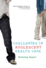 Challenges in Adolescent Health Care : Workshop Report - eBook