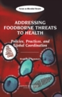 Addressing Foodborne Threats to Health : Policies, Practices, and Global Coordination: Workshop Summary - eBook