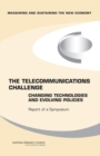 The Telecommunications Challenge : Changing Technologies and Evolving Policies - Report of a Symposium - eBook