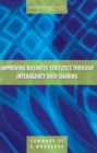 Improving Business Statistics Through Interagency Data Sharing : Summary of a Workshop - eBook