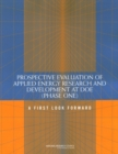 Prospective Evaluation of Applied Energy Research and Development at DOE (Phase One) : A First Look Forward - eBook