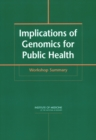 Implications of Genomics for Public Health : Workshop Summary - eBook