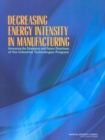 Decreasing Energy Intensity in Manufacturing : Assessing the Strategies and Future Directions of the Industrial Technologies Program - eBook