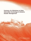 Summary of a Workshop on Using Information Technology to Enhance Disaster Management - eBook