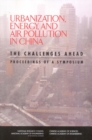 Urbanization, Energy, and Air Pollution in China : The Challenges Ahead: Proceedings of a Symposium - eBook