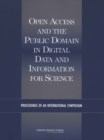 Open Access and the Public Domain in Digital Data and Information for Science : Proceedings of an International Symposium - eBook