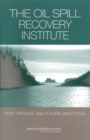 The Oil Spill Recovery Institute : Past, Present, and Future Directions - eBook