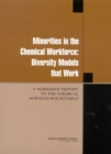 Minorities in the Chemical Workforce : Diversity Models that Work: A Workshop Report to the Chemical Sciences Roundtable - eBook
