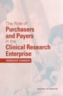 The Role of Purchasers and Payers in the Clinical Research Enterprise : Workshop Summary - eBook