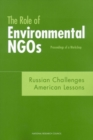 The Role of Environmental NGOs: Russian Challenges, American Lessons : Proceedings of a Workshop - eBook