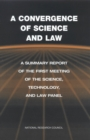 A Convergence of Science and Law : A Summary Report of the First Meeting of the Science, Technology, and Law Panel - eBook