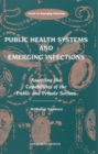 Public Health Systems and Emerging Infections : Assessing the Capabilities of the Public and Private Sectors: Workshop Summary - eBook