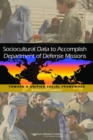 Sociocultural Data to Accomplish Department of Defense Missions : Toward a Unified Social Framework: Workshop Summary - eBook