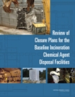 Review of Closure Plans for the Baseline Incineration Chemical Agent Disposal Facilities - eBook