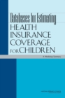 Databases for Estimating Health Insurance Coverage for Children : A Workshop Summary - eBook