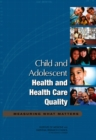 Child and Adolescent Health and Health Care Quality : Measuring What Matters - eBook