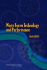 Waste Forms Technology and Performance : Final Report - eBook