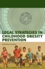 Legal Strategies in Childhood Obesity Prevention : Workshop Summary - eBook