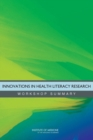 Innovations in Health Literacy Research : Workshop Summary - eBook