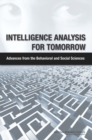 Intelligence Analysis for Tomorrow : Advances from the Behavioral and Social Sciences - eBook