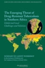 The Emerging Threat of Drug-Resistant Tuberculosis in Southern Africa : Global and Local Challenges and Solutions: Summary of a Joint Workshop by the Institute of Medicine and the Academy of Science o - eBook