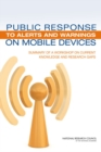 Public Response to Alerts and Warnings on Mobile Devices : Summary of a Workshop on Current Knowledge and Research Gaps - eBook