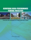 Achieving High-Performance Federal Facilities : Strategies and Approaches for Transformational Change - eBook