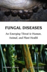 Fungal Diseases : An Emerging Threat to Human, Animal, and Plant Health: Workshop Summary - eBook