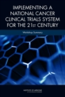 Implementing a National Cancer Clinical Trials System for the 21st Century : Workshop Summary - eBook
