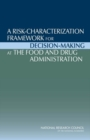 A Risk-Characterization Framework for Decision-Making at the Food and Drug Administration - eBook