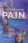 Relieving Pain in America : A Blueprint for Transforming Prevention, Care, Education, and Research - eBook