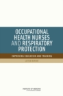 Occupational Health Nurses and Respiratory Protection : Improving Education and Training: Letter Report - eBook