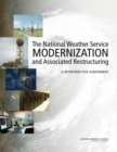 The National Weather Service Modernization and Associated Restructuring : A Retrospective Assessment - eBook