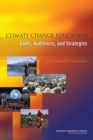 Climate Change Education : Goals, Audiences, and Strategies: A Workshop Summary - eBook