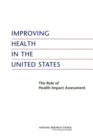 Improving Health in the United States : The Role of Health Impact Assessment - eBook
