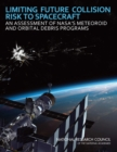 Limiting Future Collision Risk to Spacecraft : An Assessment of NASA's Meteoroid and Orbital Debris Programs - eBook
