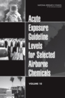 Acute Exposure Guideline Levels for Selected Airborne Chemicals : Volume 10 - eBook