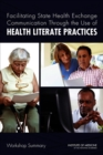 Facilitating State Health Exchange Communication Through the Use of Health Literate Practices : Workshop Summary - eBook