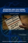 Integrating Large-Scale Genomic Information into Clinical Practice : Workshop Summary - eBook