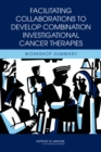 Facilitating Collaborations to Develop Combination Investigational Cancer Therapies : Workshop Summary - eBook