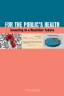 For the Public's Health : Investing in a Healthier Future - eBook