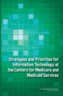 Strategies and Priorities for Information Technology at the Centers for Medicare and Medicaid Services - eBook