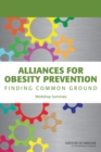 Alliances for Obesity Prevention : Finding Common Ground: Workshop Summary - eBook